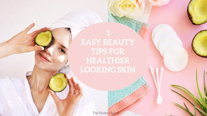 3 Natural And Easy Beauty Tips For Healthier Looking Skin